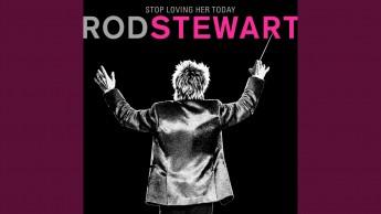Rod Stewart-Stop loving Her  today