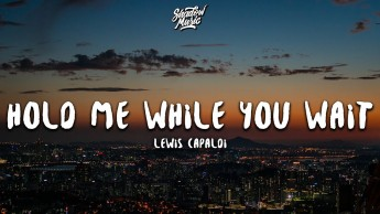 Lewis Capaldi-Hold me while you wait